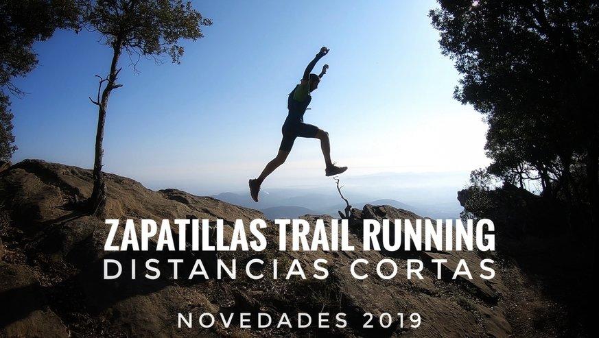 Zapatillas Trail Running distancias cortas - Novedades 2019